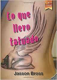 Lo que llevo tatuado: Amazon.es: Bross, Jasson: Libros
