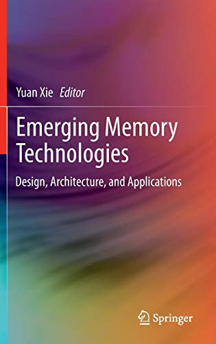 Emerging Memory Technologies: Design, Architecture, and Applications
