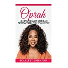 Oprah: 40 Inspirational Life Lessons And Powerful Wisdom From Oprah Winfrey