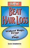How I Beat Hair Loss Without Rugs, Drugs or Plugs, Sam Hurwitz, 0971190283