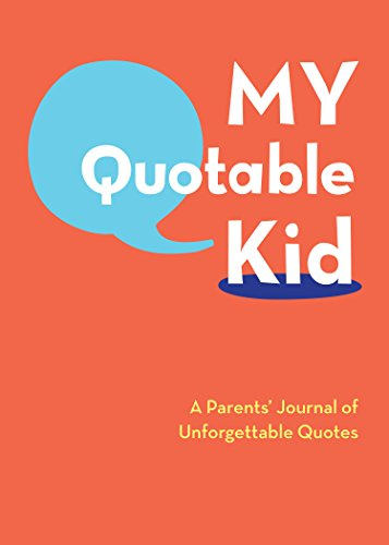 My Quotable Kid: A Parents' Journal of Unforgettable Quotes (Quote Journal, Funny Book of Quotes, Coffee Table -