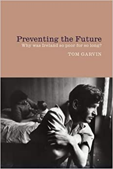 Preventing the Future: Why Ireland Was So Poor for So Long