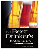 The Beer Drinker's Handbook, Kevin Trayner, 1859747159