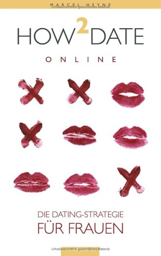 how2date online: Die Dating.Strategie für Frauen