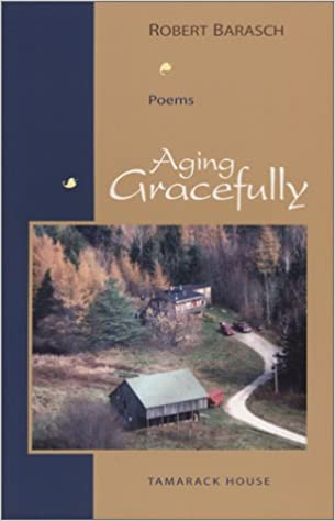 Aging Gracefully: Robert Barasch: 9780972526005: Amazon com