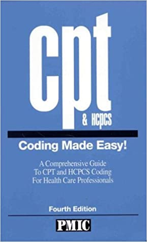 CPT & HCPCS Coding Made Easy! A Comprehensive Guide to CPT and HCPCS Coding for Health Care Professionals
