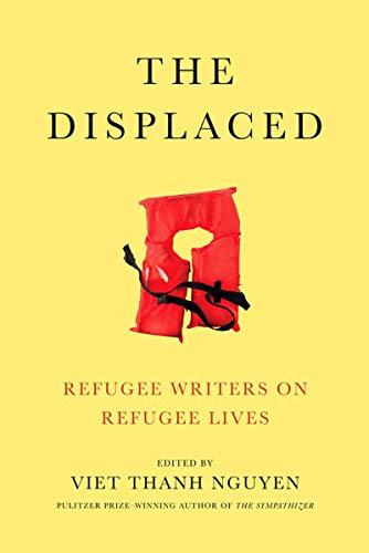 - The Displaced: Refugee Writers on Refugee Lives