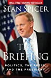 Book cover from The Briefing: Politics, The Press, and The President by Sean Spicer