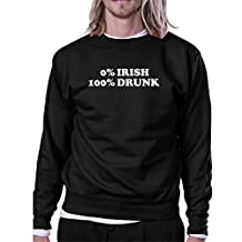 365 Printing 0% Irish 100% Drunk Black Humorous Design Sweatshirt Patricks Day