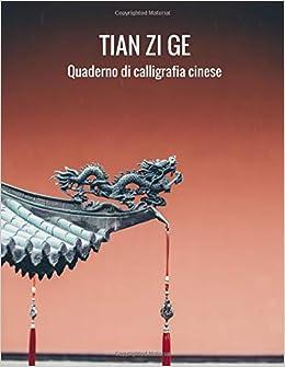 Ebooks Tian Zi Ge Quaderno Di Calligrafia Cinese: Quaderno Esercizi, 150 Pagine A Fogli Quadrettati Descargar Epub