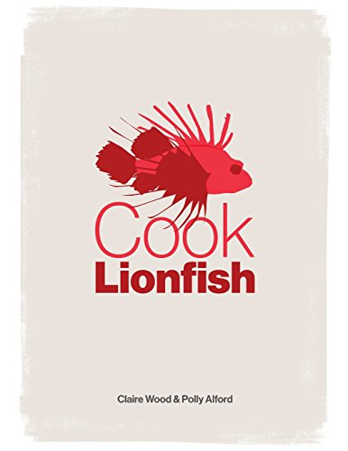 Cook Lionfish by Polly Alford, Claire Wood