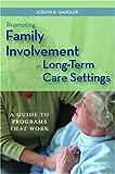 Promoting Family Involvement in Long-Term Care Settings, Joseph E. Gaugler, 1932529071