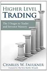 Higher Level Trading: The 5 Stages to Trader and Investor Mastery Hardcover