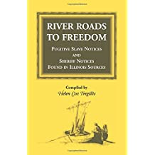 River Roads to Freedom Fugitive Slave Notices and Sheriff Notices Found in Illinois Sources