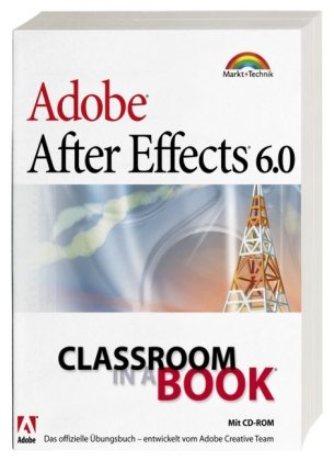 Adobe After Effects 6.0 - Classroom in a Book: Das offizielle Trainingsbuch - entwickelt vom Adobe Creative Team Taschenbuch – 1. September 2006 Markt+Technik Verlag 3827241944 Anwendungs-Software Animation