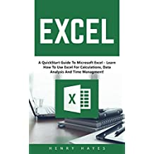 Excel: A QuickStart Guide To Microsoft  Excel - Learn How To Use Excel For Calculations, Data Analysis And Time Management! (Microsoft Office, Bookkeeping, Formulas)