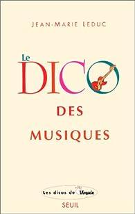 LE DICO DES MUSIQUES. Musiques occidentales, extra-européennes et world par Jean-Marie Leduc
