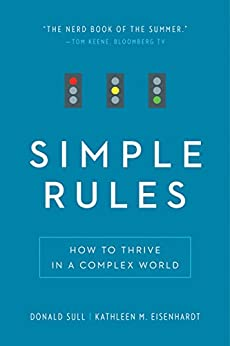 Simple Rules: How to Thrive in a Complex World by [Sull, Donald, Eisenhardt, Kathleen M.]