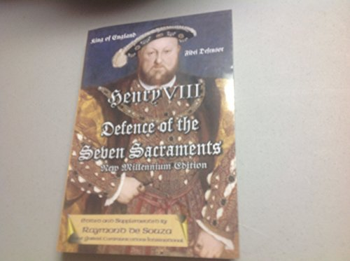 Henry VIII Defence of the Seven Sacraments New Millenium edition. Edited and supplemented by Raymond de - Raymond Souza De