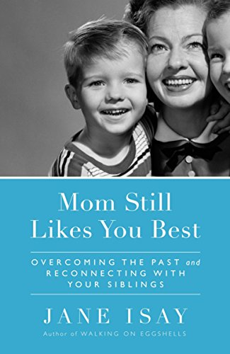 Mom Still Likes You Best: Overcoming the Past and Reconnecting With Your Siblings