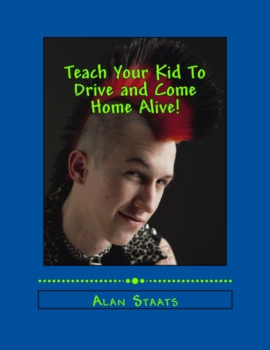 Teach Your Kid To Drive and Come Home Alive!