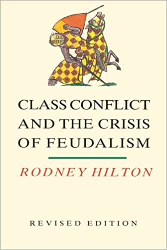 class conflict and the crisis of feudalism essays in medieval  class conflict and the crisis of feudalism essays in medieval social history rev edition