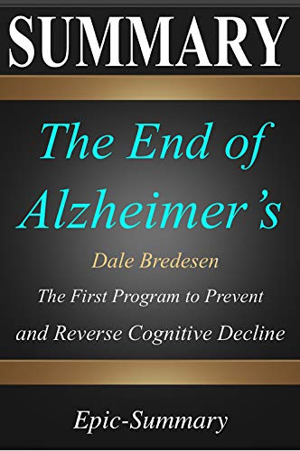 Summary: ''The End of Alzheimer's'' - The First Program to Prevent and Reverse Cognitive Decline | A Comprehensive Summary (Epic Summary Book 16) by [Epic-Summary]
