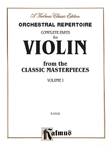 Orchestral Repertoire Complete Parts for Violin from the Classic Masterpieces, Vol 1 (Kalmus ()