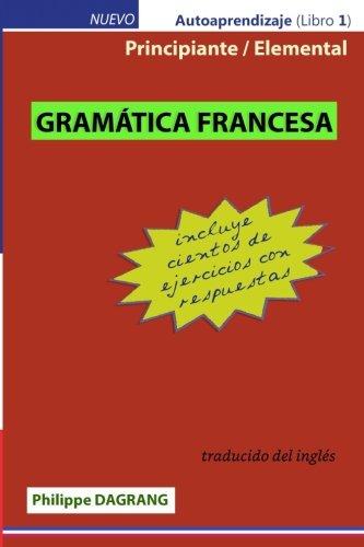 Gramatica Francesa - principiante / elemental (con respuestas) (Spanish Edition) [Philippe Dagrang] (Tapa Blanda)