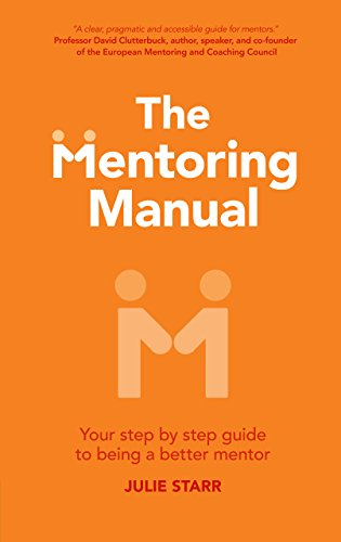 The Mentoring Manual: Your step by step guide to being a better mentor