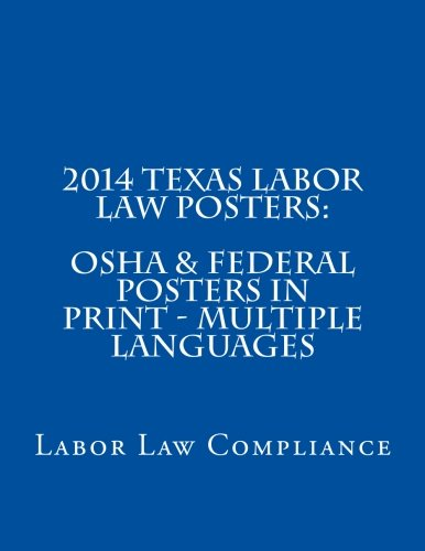 2014 Texas Labor Law Posters: OSHA & Federal Posters In Print - Multiple Languages (Multilingual Edition) by CreateSpace Independent Publishing Platform