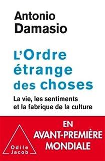 L'ordre étrange des choses : la vie, les émotions et la fabrique de la culture, Damasio, Antonio R.