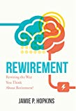 Rewirement: Rewiring The Way You Think About Retirement!