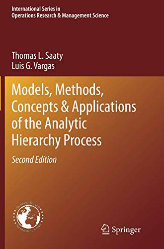 Models, Methods, Concepts & Applications of the Analytic Hierarchy Process (International Series in Operations Research & Management Science)