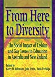 From Here to Diversity : The Social Impact of Lesbian and Gay Issues in Education in Australia and New Zealand, , 1560235519