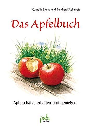 Das Apfelbuch: Apfelschätze erhalten und geniessen