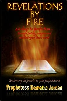 Book Revelations By Fire: 40 days to Perfection...through fasting, praying and meditating on God's word.: Volume 1