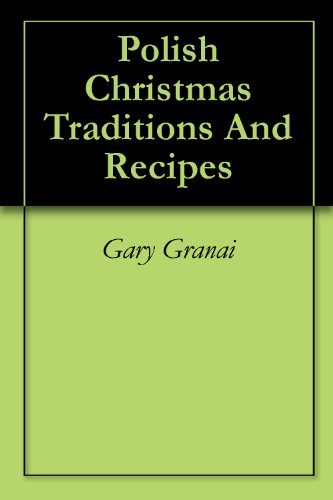 Polish Christmas Traditions And Recipes by Gary Granai