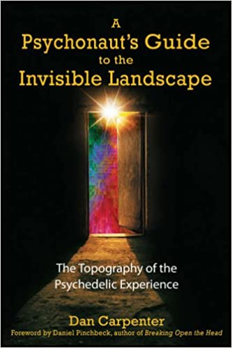 A Psychonaut's Guide to the Invisible Landscape: The Topography of the Psychedelic Experience