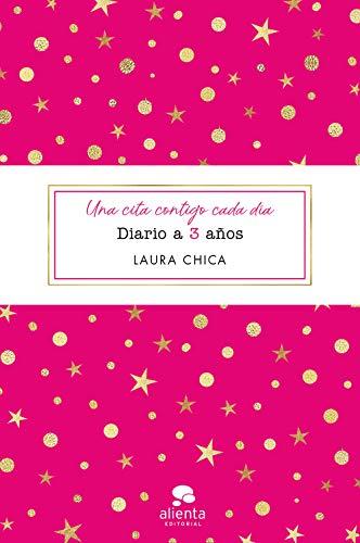 Una cita contigo cada día: Diario a 3 años (COLECCION ALIENTA) por Laura Chica