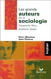 Les grands auteurs de la sociologie : Tocqueville, Marx, Durkheim, Weber par Henri Mendras