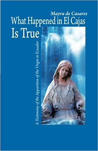 What Happened in El Cajas is True: A Testimony of the Apparition of the Virgin in Ecuador Paperback – February 28, 2013