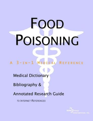 Food Poisoning - A Medical Dictionary, Bibliography, and Annotated Research Guide to Internet References