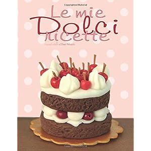 Le mie Dolci ricette: Quaderno per scrivere ricette di dolci - 50 Ricette - Copertina rosa il mondo di ielle (Torta…