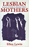 img - for Lesbian Mothers: Accounts of Gender in American Culture (The Anthropology of Contemporary Issues) book / textbook / text book