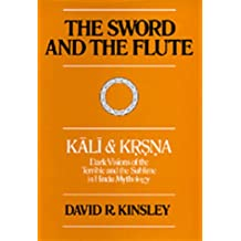 The Sword and the Flute―Kali and Krsna: Dark Visions of the Terrible and the Sublime in Hindu Mythology (Hermeneutics: Studies in the History of Religions)
