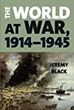 "Jeremy Black, ""The World at War, 1914-1945"" (Rowman and Littlefield, 2019)"