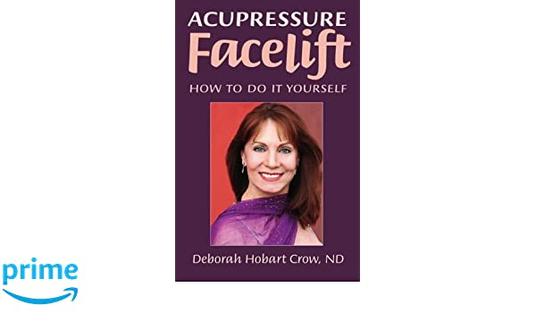 Acupressure facelift how to do it yourself deborah hobart crow nd acupressure facelift how to do it yourself deborah hobart crow nd 9781419682834 amazon books solutioingenieria Choice Image