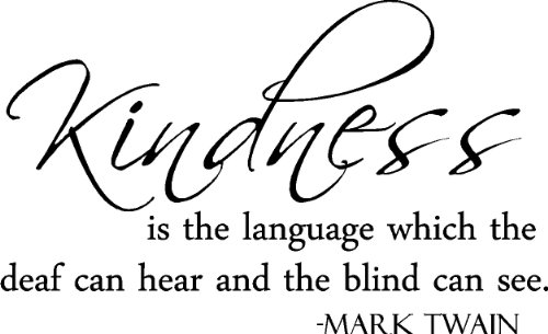 Kindness is the Language the Deaf can Hear and the Blind Can See Wall Decal