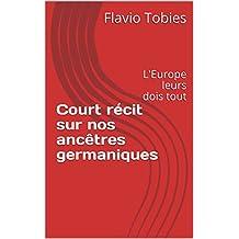 Court récit sur nos ancêtres germaniques: L'Europe leurs dois tout (French Edition)